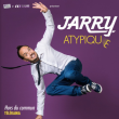 Spectacle JARRY - ATYPIQUE