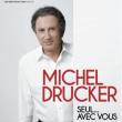 Spectacle MICHEL DRUCKER SEUL...AVEC VOUS